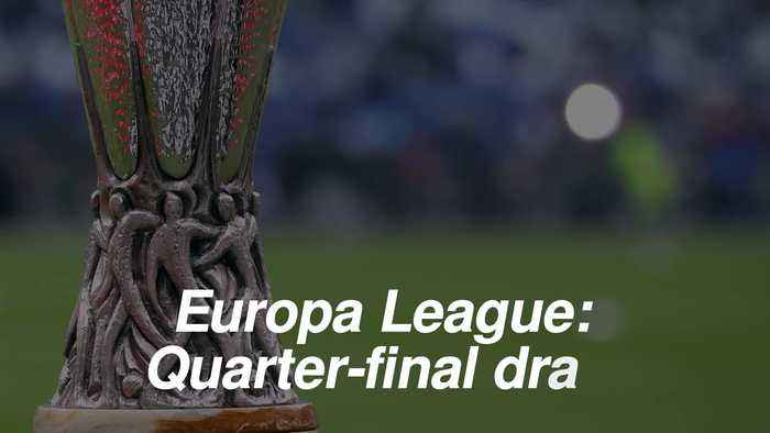 Europa League quarter-final draw: Who did Arsenal and Chelsea get?