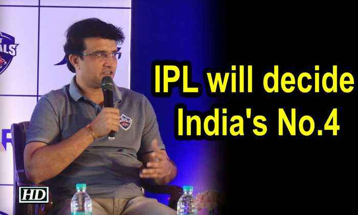 IPL will decide India's No.4, Pant can do job: Ganguly