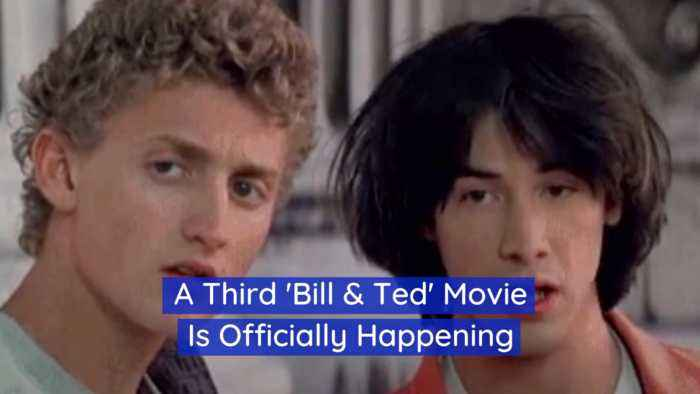 Bill And Ted Number 3 Is Coming For Sure