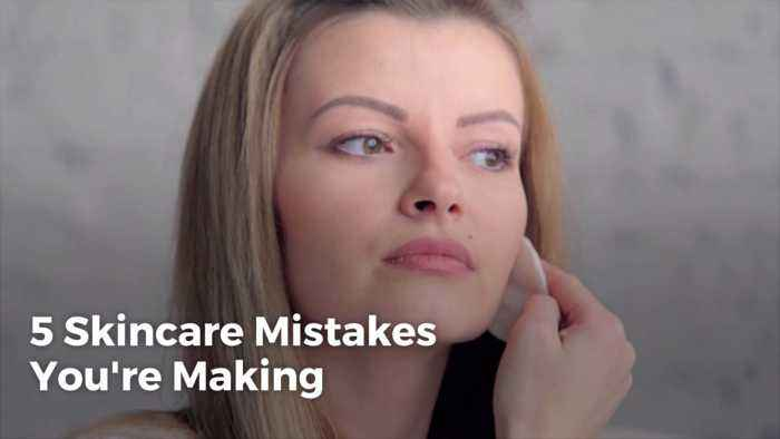 Skincare Mistakes You Don't Want To Make