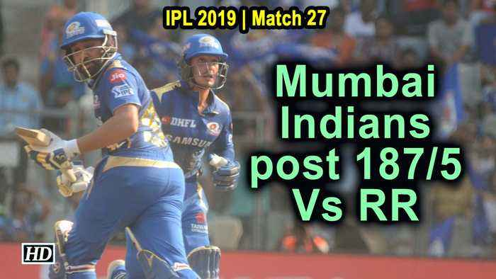 IPL 2019 | Match 27 | Mumbai Indians post 187/5 Vs Rajasthan Royals