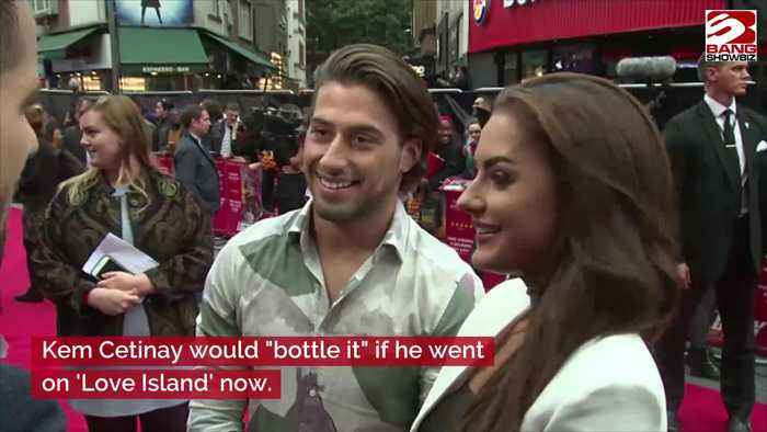 Kem Cetinay wouldn't apply for Love Island now