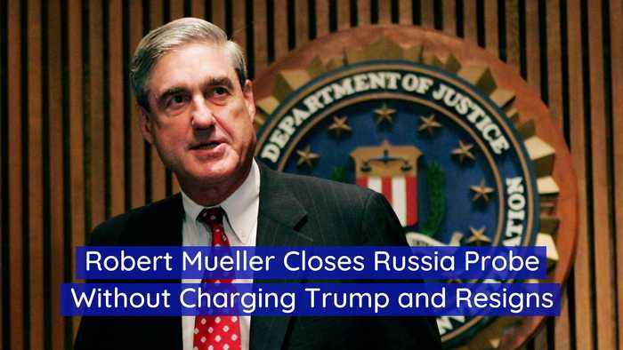Robert Mueller Closes Russia Probe Without Charging Trump and Resigns
