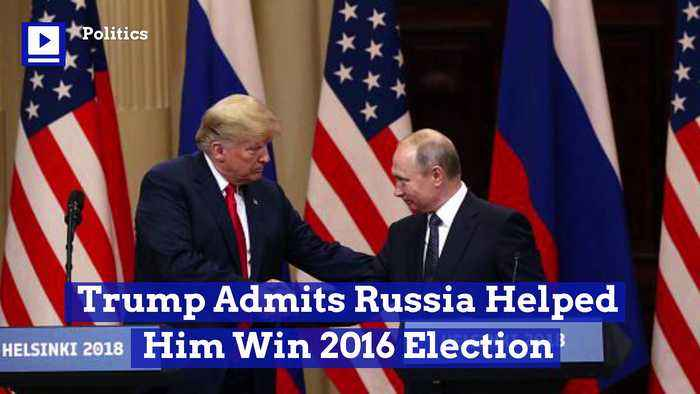 Trump Admits Russia Helped Him Win 2016 Election