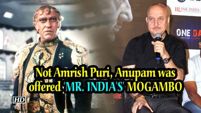 Not Amrish Puri, Anupam was the first choice for 'MR. INDIA'S' MOGAMBO