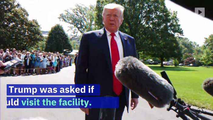 Trump Says He Wants Reporters to See Migrant Detention Centers