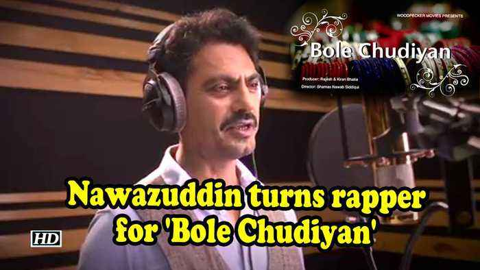 Nawazuddin turns rapper for 'Bole Chudiyan'