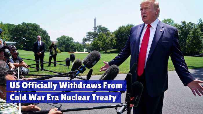US Officially Withdraws From Cold War Era Nuclear Treaty