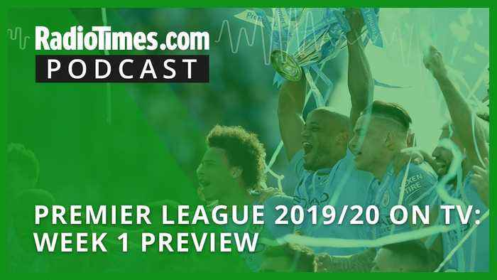 Premier League 2019/20 on TV: Week 1 preview