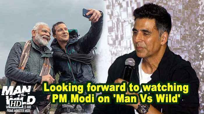 Looking forward to watching PM Modi on 'Man Vs Wild': Akshay