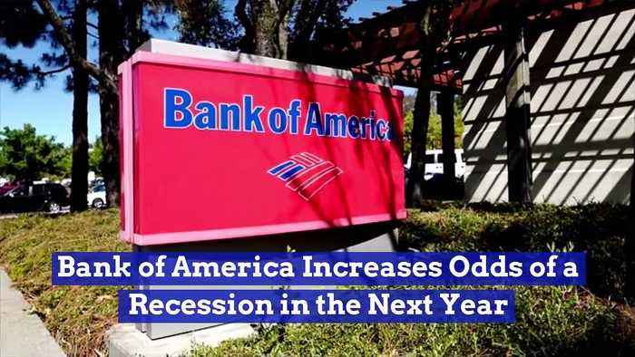Bank of America Increases Odds of a Recession in the Next Year