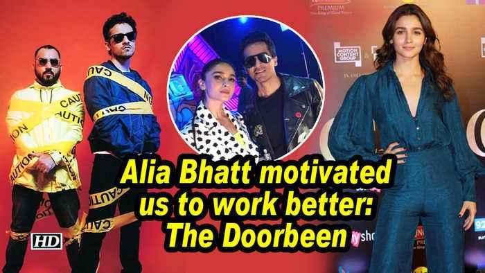 Alia Bhatt motivated us to work better: The Doorbeen