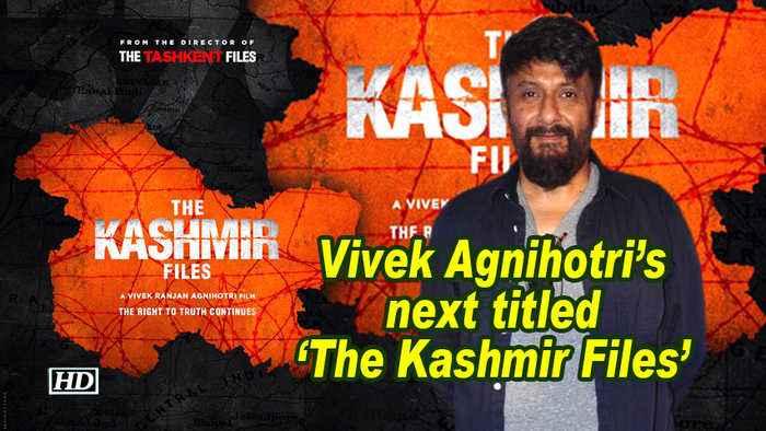 Vivek Agnihotri's next titled 'The Kashmir Files'