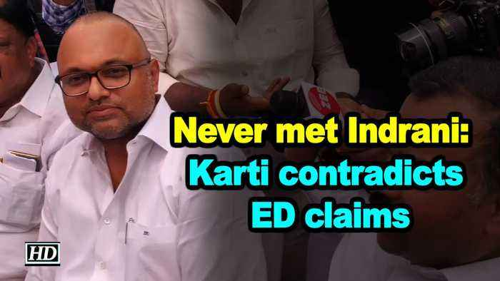 Never met Indrani: Karti contradicts ED claims