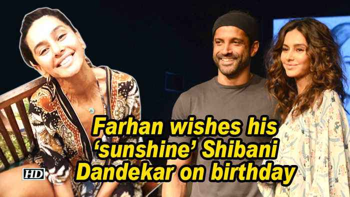Farhan wishes his 'sunshine' Shibani Dandekar on birthday