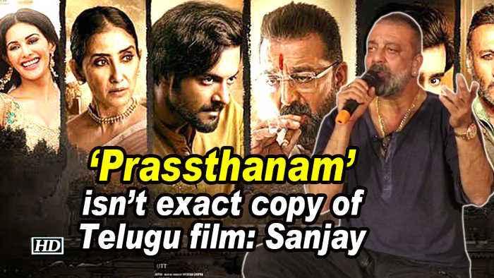 'Prassthanam' isn't exact copy of Telugu film : Sanjay Dutt