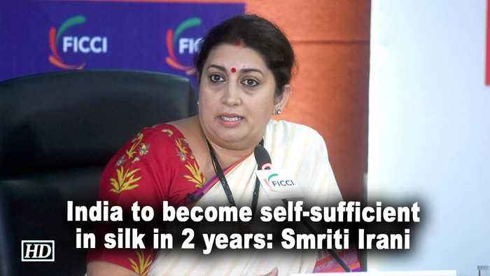 India to become self-sufficient in silk in 2 years: Irani