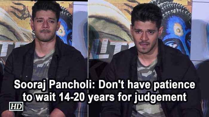 Sooraj Pancholi: Don't have patience to wait 14-20 years for judgement
