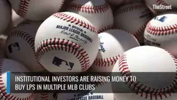 Institutional Investors Are Rasing Money To Buy LPs In Multiple MLB Clubs