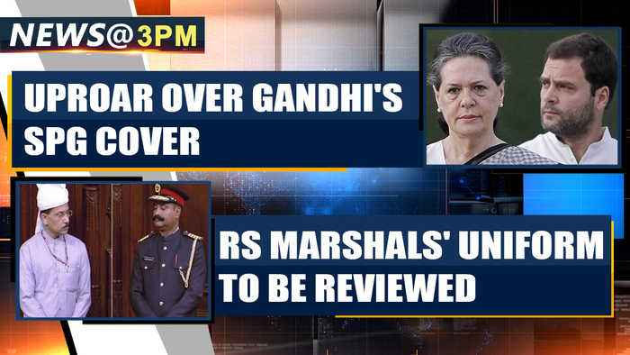 Cong creates uproar over withdrawal of Gandhis' SPG cover and more news