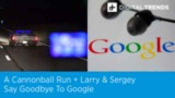 A Cannonball Run + Larry & Sergey Say Goodbye To Google | Digital Trends Live 12.4.19