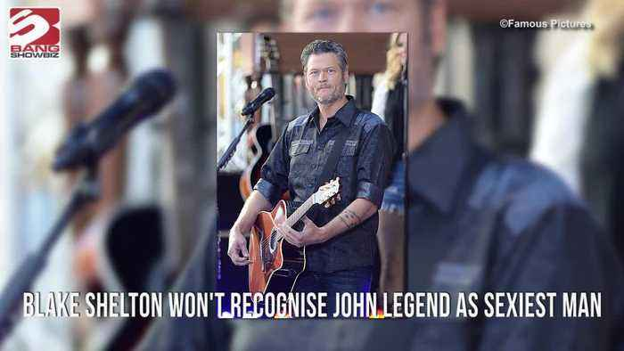 Blake Shelton won't recognise John Legend as sexiest man