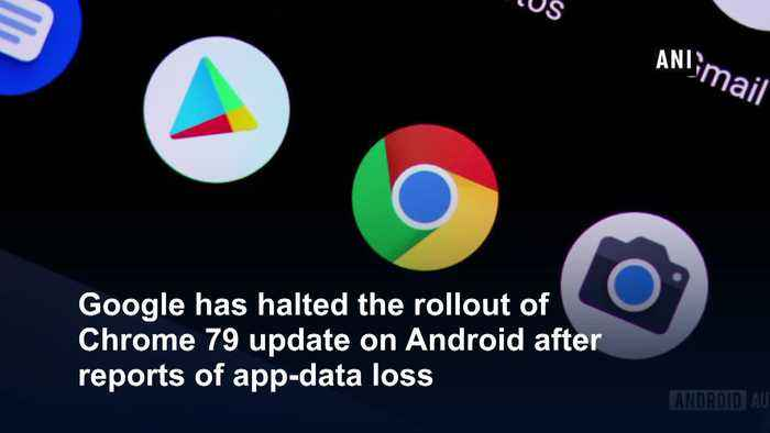 Google pauses Chrome update on Android over app data loss