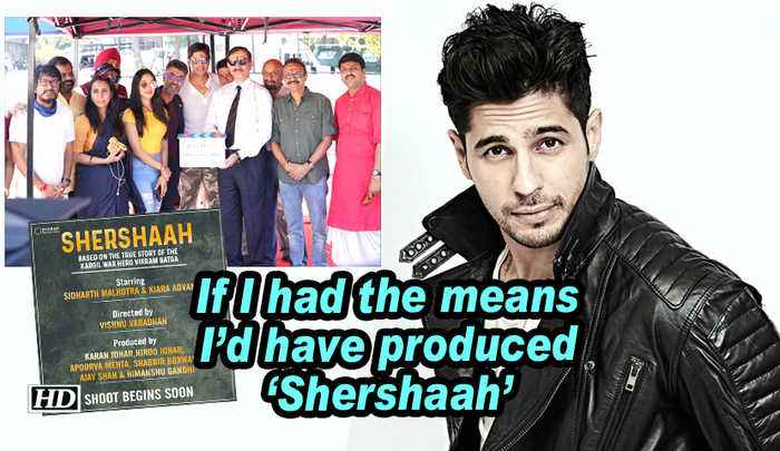 Sidharth: If I had the means I'd have produced 'Shershaah'