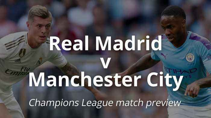 Real Madrid v Man City: Champions League preview