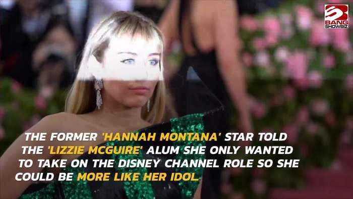 Miley Cyrus wanted to copy Hilary Duff with Hannah Montana role