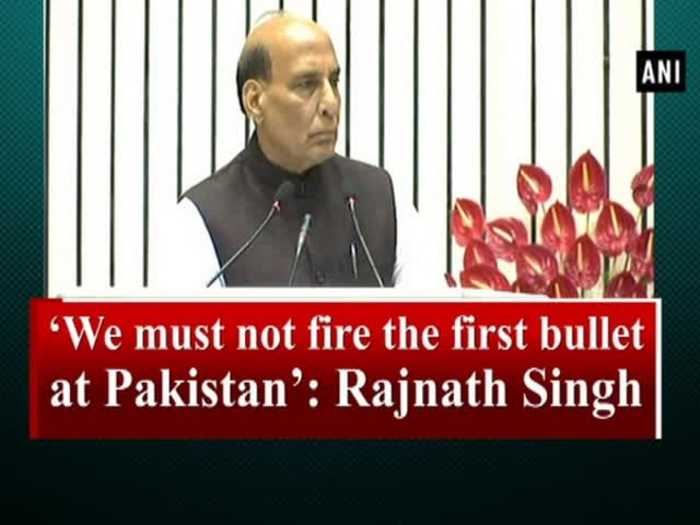 News video: 'We must not fire the first bullet at Pakistan': Rajnath Singh