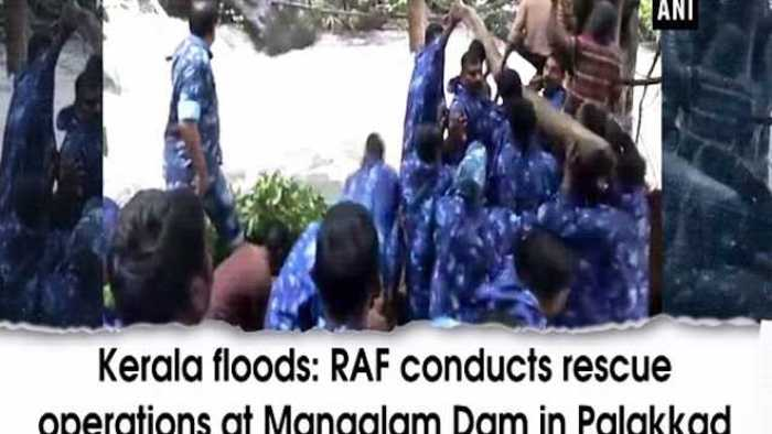 Kerala floods: RAF conducts rescue operations at Mangalam Dam in Palakkad