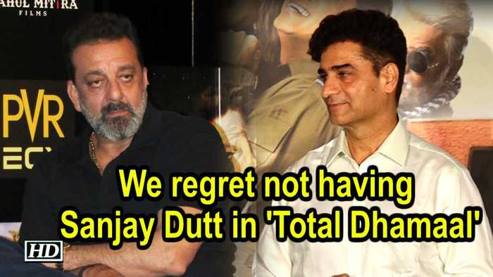 We regret not having Sanjay Dutt in 'Total Dhamaal': Director