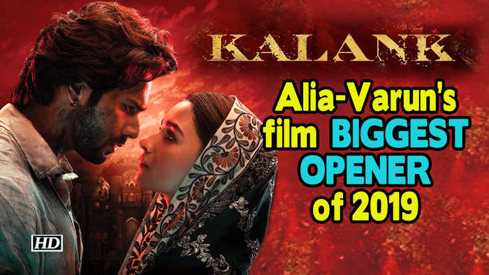 Alia - Varun's film Kalank biggest opener of 2019