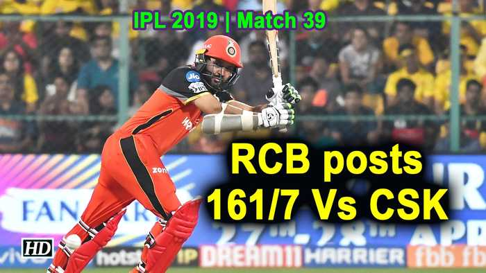 IPL 2019 | Match 39 | RCB posts 161/7 Vs CSK