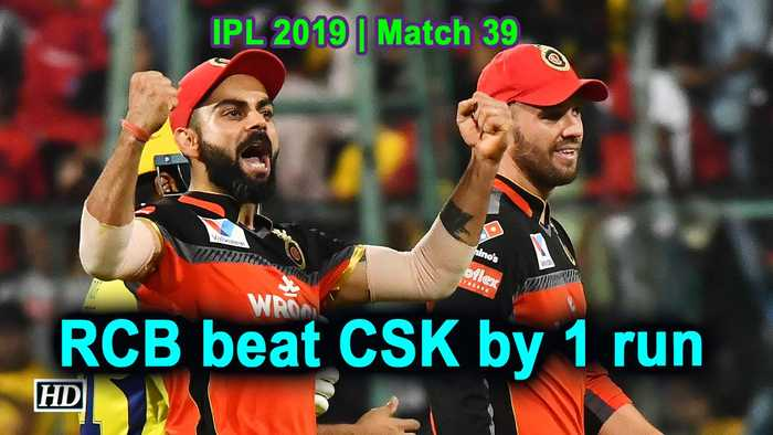 IPL 2019 | Match 39 | RCB beat CSK by 1 run