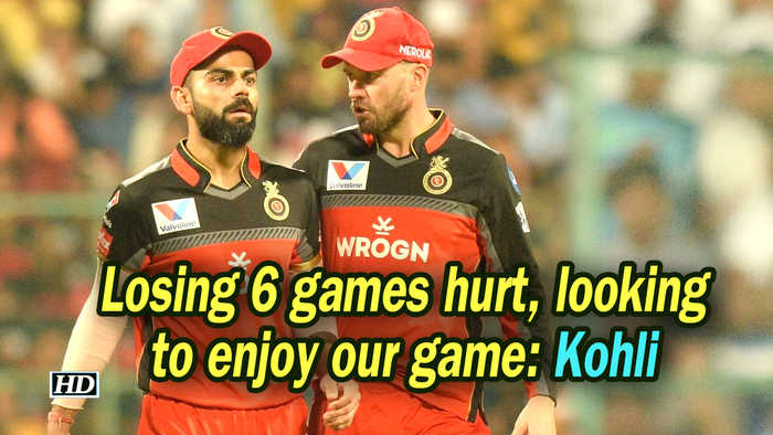 IPL 2019 | Losing 6 games hurt, looking to enjoy our game: Kohli