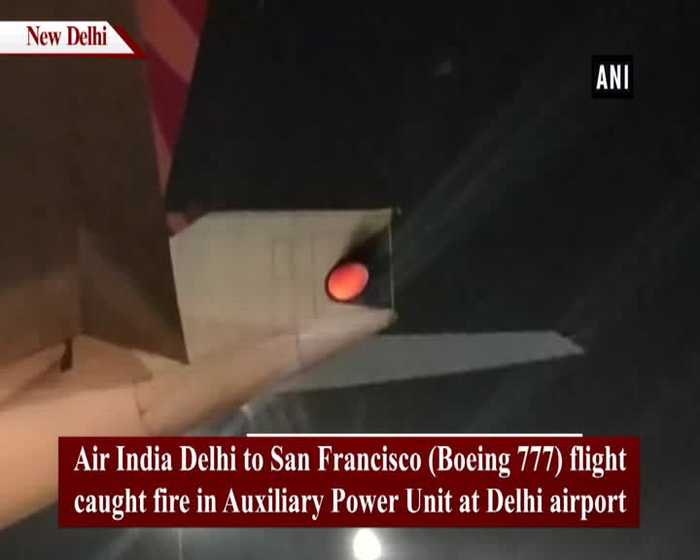 Air India flight catches fire in APU at Delhi airport