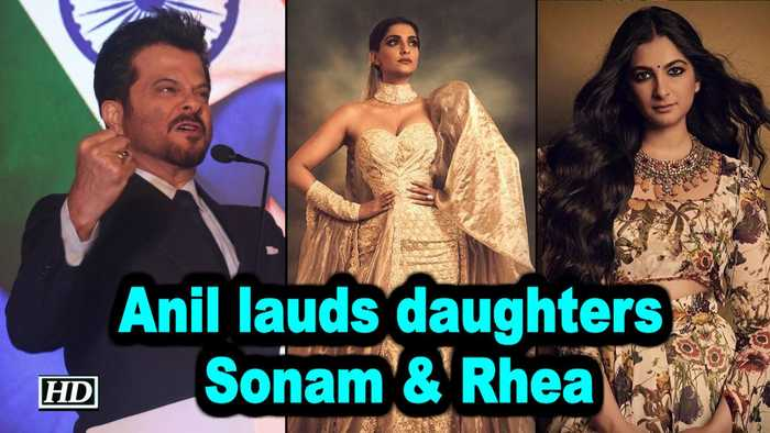 Anil lauds daughters Sonam & Rhea for 'art with fashion' strokes