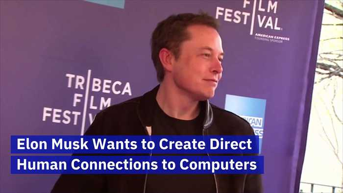 Elon Musk Wants to Create Direct Human Connections to Computers