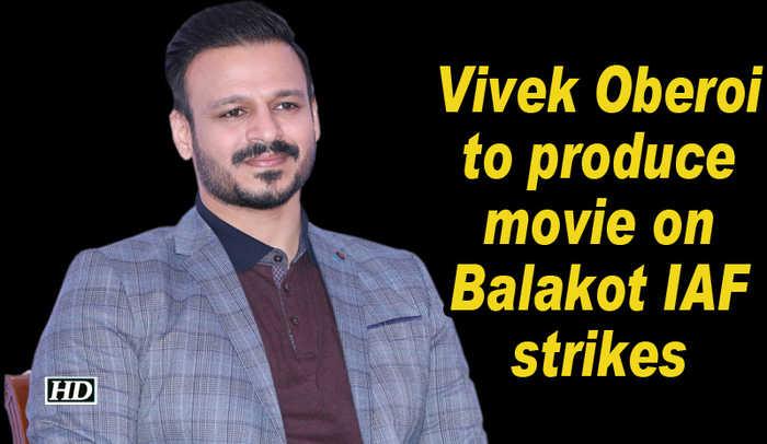 Vivek Oberoi to produce movie on Balakot IAF strikes