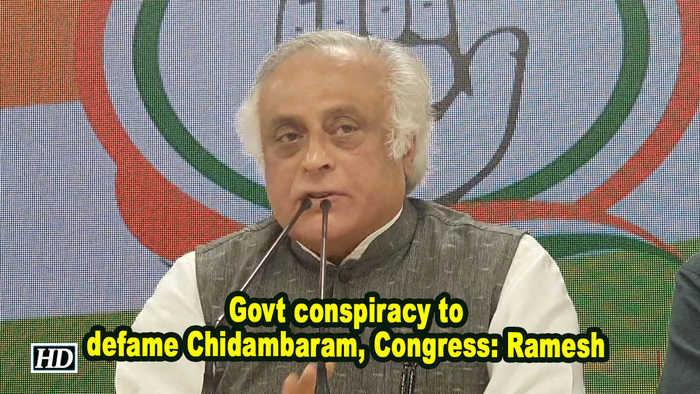 Govt conspiracy to defame Chidambaram, Congress: Ramesh