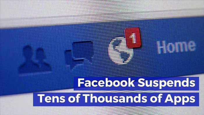 Facebook Suspends Tens of Thousands of Apps