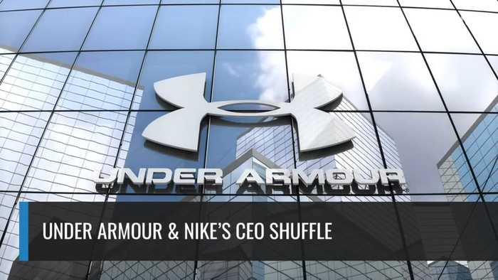 Under Armour & Nike's CEO Shuffle