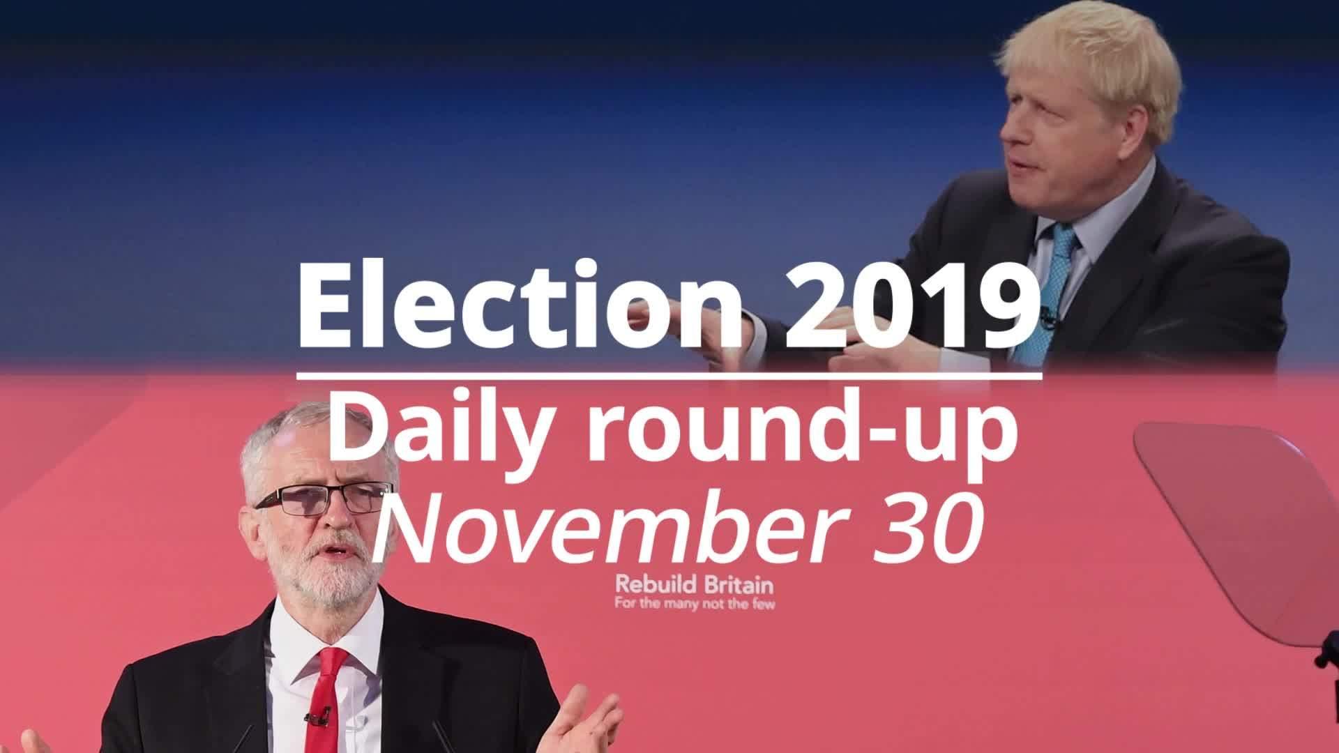 Election 2019: November 30 round-up