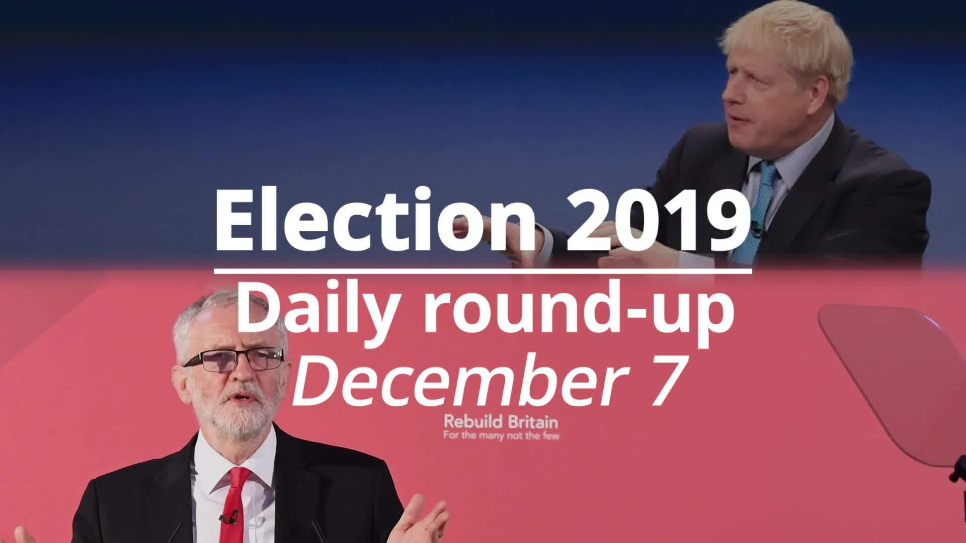 Election 2019: December 7 round-up