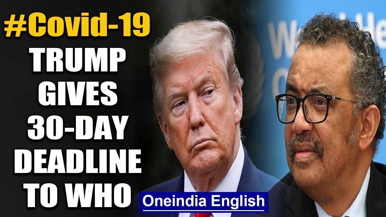 Coronavirus: US President Donald Trump gives 30-day ultimatum to WHO, else no funding| Oneindia News