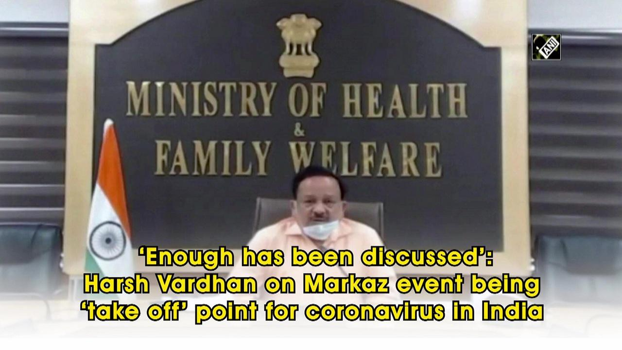 'Enough has been discussed': Harsh Vardhan on Markaz event being 'take off' point for coronavirus in India
