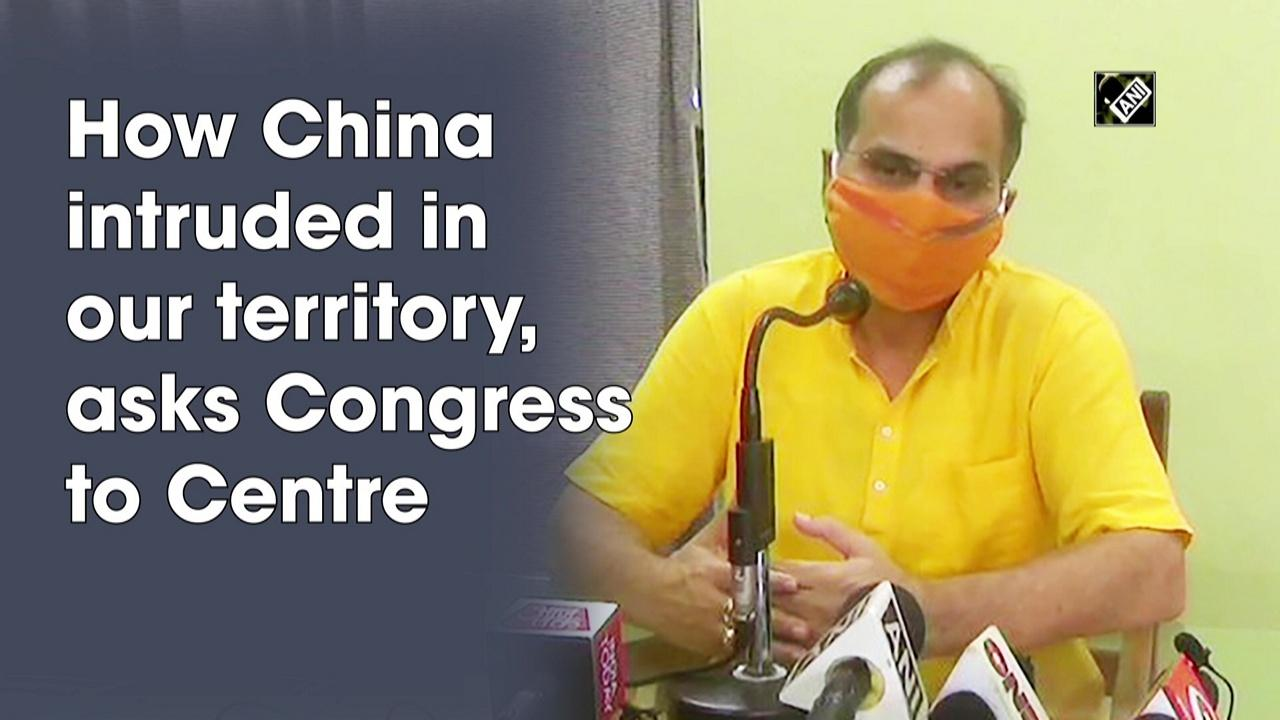 How China intruded in our territory, asks Congress to Centre