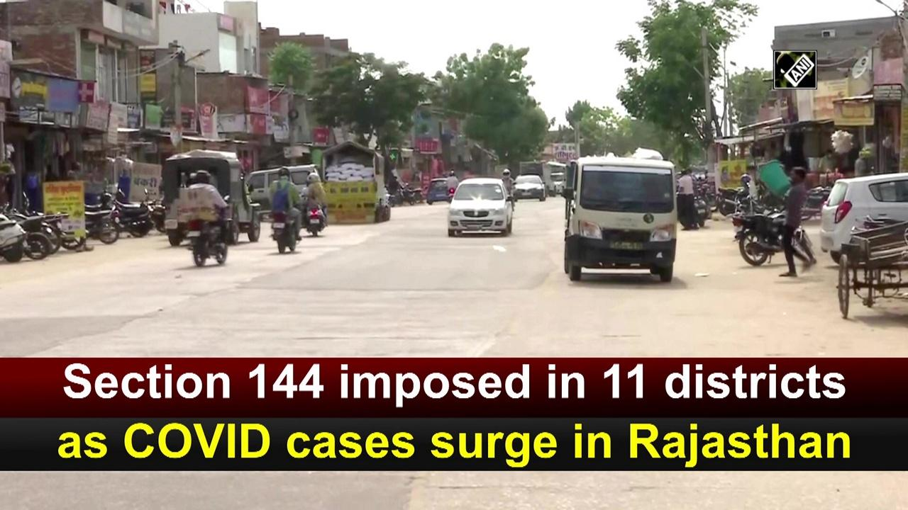 Section 144 imposed in 11 districts as COVID cases surge in Rajasthan